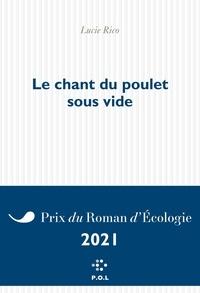 Téléchargement ebook kostenlos gratis Le Chant du poulet sous vide  9782818049440 en francais par Lucie Rico
