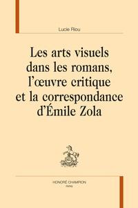 Lucie Riou - Les arts visuels dans les romans, l'oeuvre critique et la correspondance d'Emile Zola.