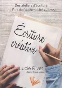 Lucie Rivet et Brenda Ueland - Ecriture créative - Des ateliers pour écrire ou l'art de l'authenticité cultivée.