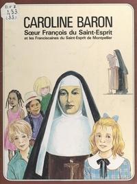 Lucie Rivière et Marie-Hélène Sigaut - Caroline Baron, Mère François du Saint-Esprit et les sœurs franciscaines du Saint-Esprit (Montpellier).