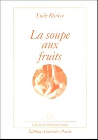 Lucie Rivière - La soupe aux fruits.