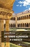 Lucie Rivière - Un temps supérieur à l'espace - La vie cloîtrée selon Thérèse d'Avila.