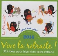 Vive la retraite ! 2014- 365 idées pour bien vivre votre retraite - Lucie Sorel  