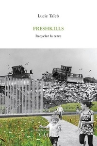 Lucie Taïeb - Freshkills - Recycler la terre.