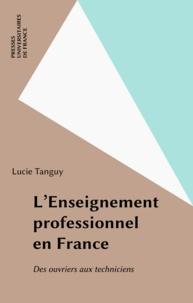Lucie Tanguy - L'enseignement professionnel en France - Des ouvriers aux techniciens.