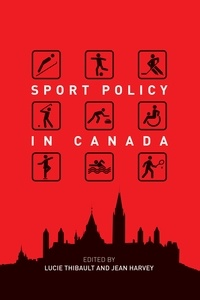 Lucie Thibault et Jean Harvey - Sport Policy in Canada.
