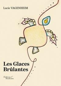 Lucie Vagenheim - Les glaces brûlantes.