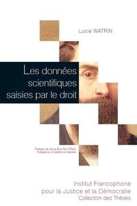Lucie Watrin - Les données scientifiques saisies par le droit.