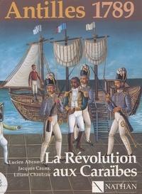Lucien Abénon et Jacques Cauna - Antilles 1789 : la Révolution aux Caraïbes.