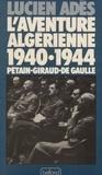Lucien Adès - L'Aventure algérienne - 1940-1944, Pétain, Giraud, de Gaulle.