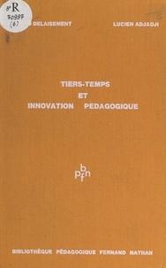 Lucien Adjadji et Gérard Delaisement - Tiers-temps et innovation pédagogique.