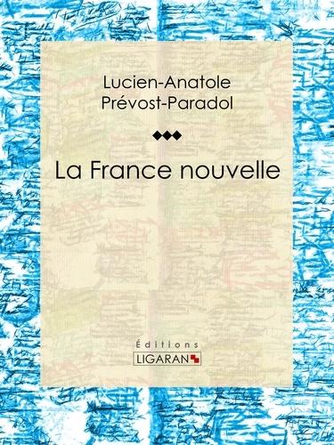 Lucien-Anatole Prévost-Paradol et  Ligaran - La France nouvelle - Essai philosophique sur les sciences politiques.