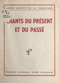 Lucien Arnette de La Charlonny - Chants du présent et du passé.