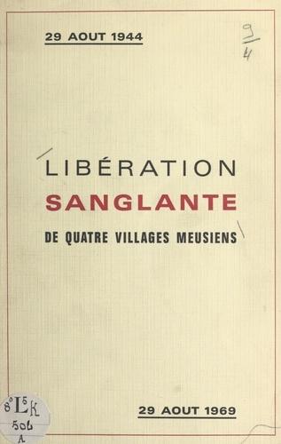 Libération sanglante : 29 août 1944, journée tragique pour quatre villages meusiens. Robert-Espagne, Beurey, Couvonges, Mognéville