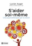 Lucien Auger - S'aider soi-même - Une psychothérapie par la raison.