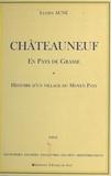 Lucien Aune - Châteauneuf en pays de Grasse : Histoire d'un village du Moyen Pays.