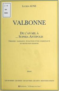 Lucien Aune - Valbonne : De l'an mil à... Sophia Antipolis - Origines, naissance, évolution d'une communauté du moyen pays grassois.