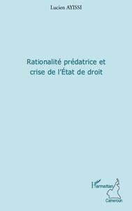 Lucien Ayissi - Rationalité prédatrice et crise de l'Etat de droit.