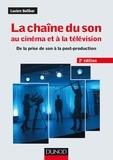 Lucien Balibar - La chaîne du son au cinéma et à la télévision - De la prise de son à la post-production.