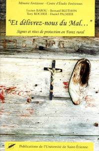 Lucien Barou et Bernard Blethon - Et délivrez-nous du mal ... Signes et rites de protection en Forez rural.