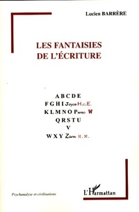 Lucien Barrère - Les fantaisies de l'écriture.