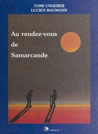Lucien Baumann et Tomi Ungerer - Au rendez-vous de Samarcande.