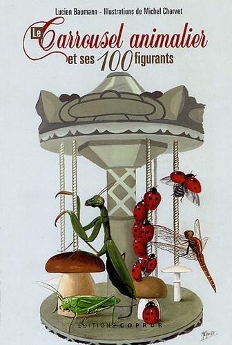 Lucien Baumann - Le Carrousel animalier et ses 100 figurants.
