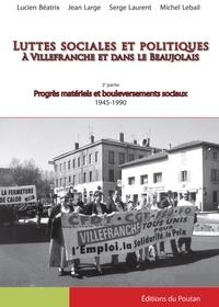 Lucien Béatrix et Jean Large - Luttes sociales et politiques à Villefranche et dans le Beaujolais - 3e partie, Progrès matériels et bouleversements sociaux (1945-1990).