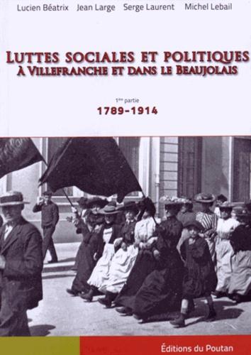 Lucien Béatrix et Jean Large - Luttes sociales et politiques à Villefranche et dans le Beaujolais - 1re partie, 1789-1914.