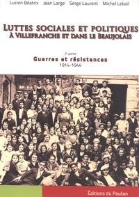 Lucien Béatrix et Jean Large - Luttes sociales et politiques à Villefranche et dans le Beaujolais - 2e partie, Guerres et résistances (1914-1944).