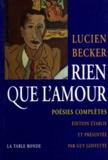 Lucien Becker - Rien que l'amour - Poésies complètes.
