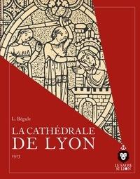 Lucien Bégule et Aymeric Langlois - La Cathédrale de Lyon - 1913.
