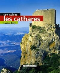 Lucien Bély - Connaître les cathares.
