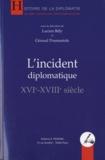 Lucien Bély et Géraud Poumarède - L'incident diplomatique (XVIe-XVIIIe siècle).