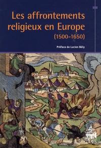 Lucien Bély - Les Affrontements religieux en Europe - (1500-1650).