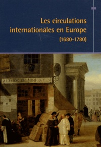 Lucien Bély - Les circulations internationales en Europe (1680-1780).