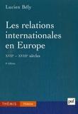 Lucien Bély - Les relations internationales en Europe (XVIIe-XVIIIe siècles).