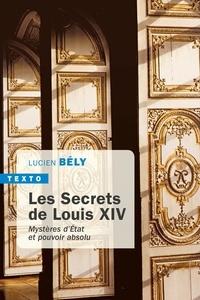 Lucien Bély - Les secrets de Louis XIV - Mystères d'état et pouvoir absolu.