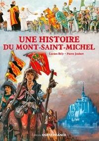 Lucien Bély et Pierre Joubert - Une histoire du Mont-Saint-Michel.