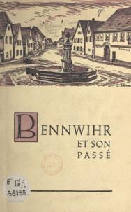 Lucien Blum et Pierre Gresser - Bennwihr et son passé.