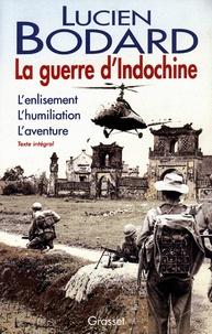 Lucien Bodard - La guerre d'Indochine : L'enlisement. L'humiliation. L'aventure.