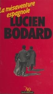 Lucien Bodard - La mésaventure espagnole.