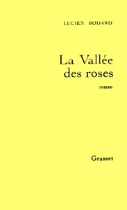 Lucien Bodard - La vallée des roses.