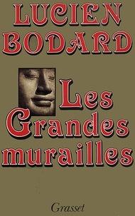 Lucien Bodard - Les grandes murailles.