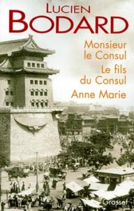 Lucien Bodard - Monsieur le Consul. Le fils du Consul. Anne Marie.