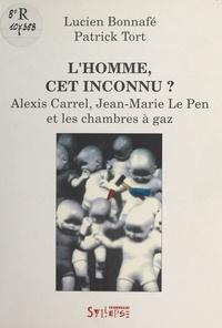 """Lucien Bonnafé et Patrick Tort - """"L'homme cet inconnu"""" ? - Alexis Carrel, Jean-Marie Le Pen et les chambres à gaz."""