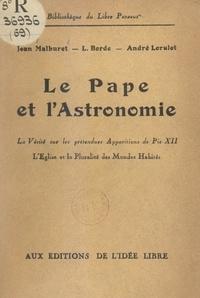 Lucien Borde et André Lorulot - Le Pape et l'astronomie - La vérité sur les prétendues apparitions de Pie XII. L'Église et la pluralité des mondes habités.
