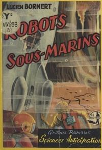 Lucien Bornert - Les robots sous-marins.