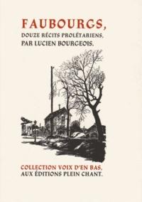 Lucien Bourgeois - Faubourgs - Douze récits prolétariens.