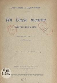 Lucien Boyer et André Royer - Un oncle incarné - Vaudeville en un acte.
